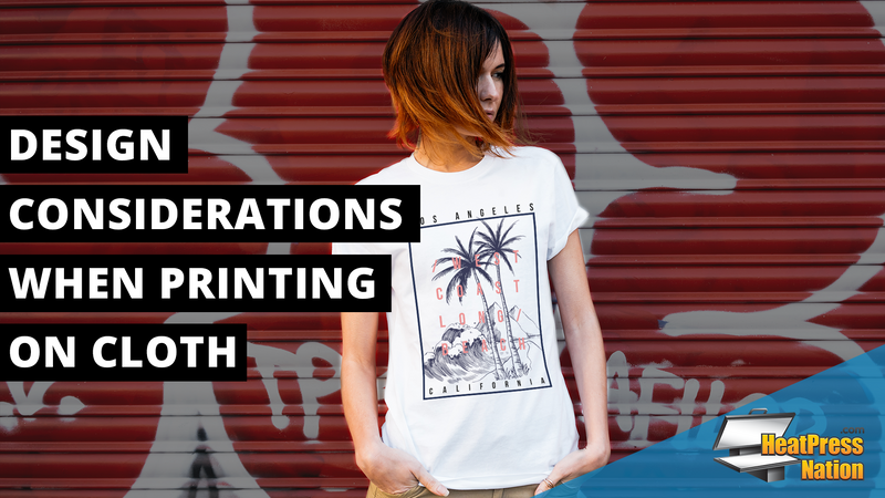 Design considerations when printing on cloth