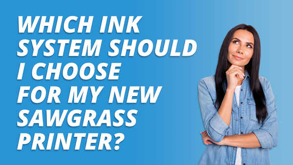 Which Ink System Should I Choose For My New Sawgrass Printer?