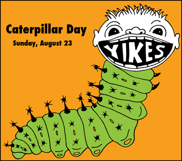 Yikes Toys presents Caterpillar Day, Sunday August 23, 2015.
