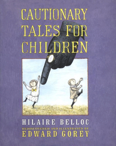 Books / Cautionary Tales for Children by Hilaire Belloc, Illustrated by Edward Gorey