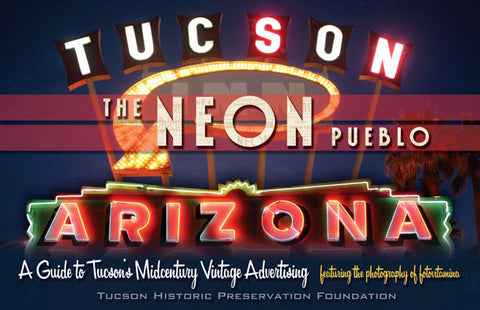 The Neon Pueblo: A Guide to Tucson's Midcentury Vintage Advertising