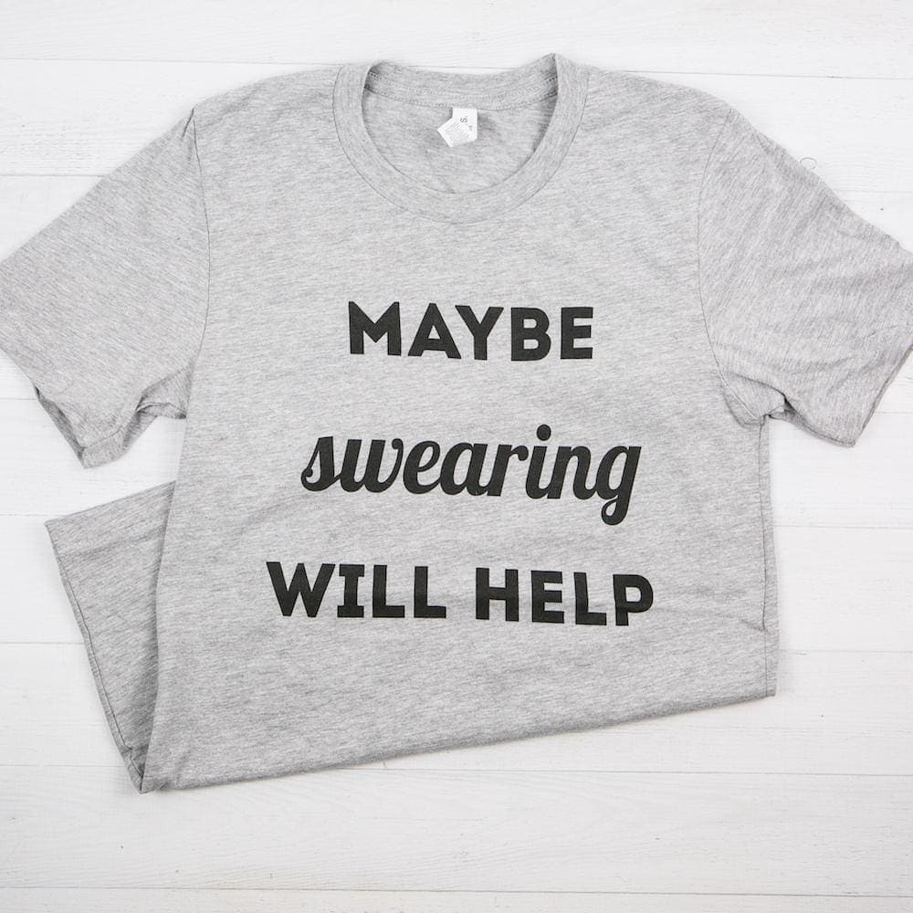 Maybe Swearing Will Help Unisex T-Shirt