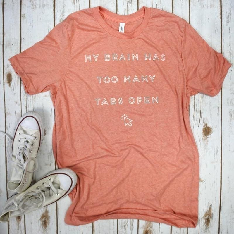 My Brain Has Too Many Tabs Open T-Shirt - Shirts