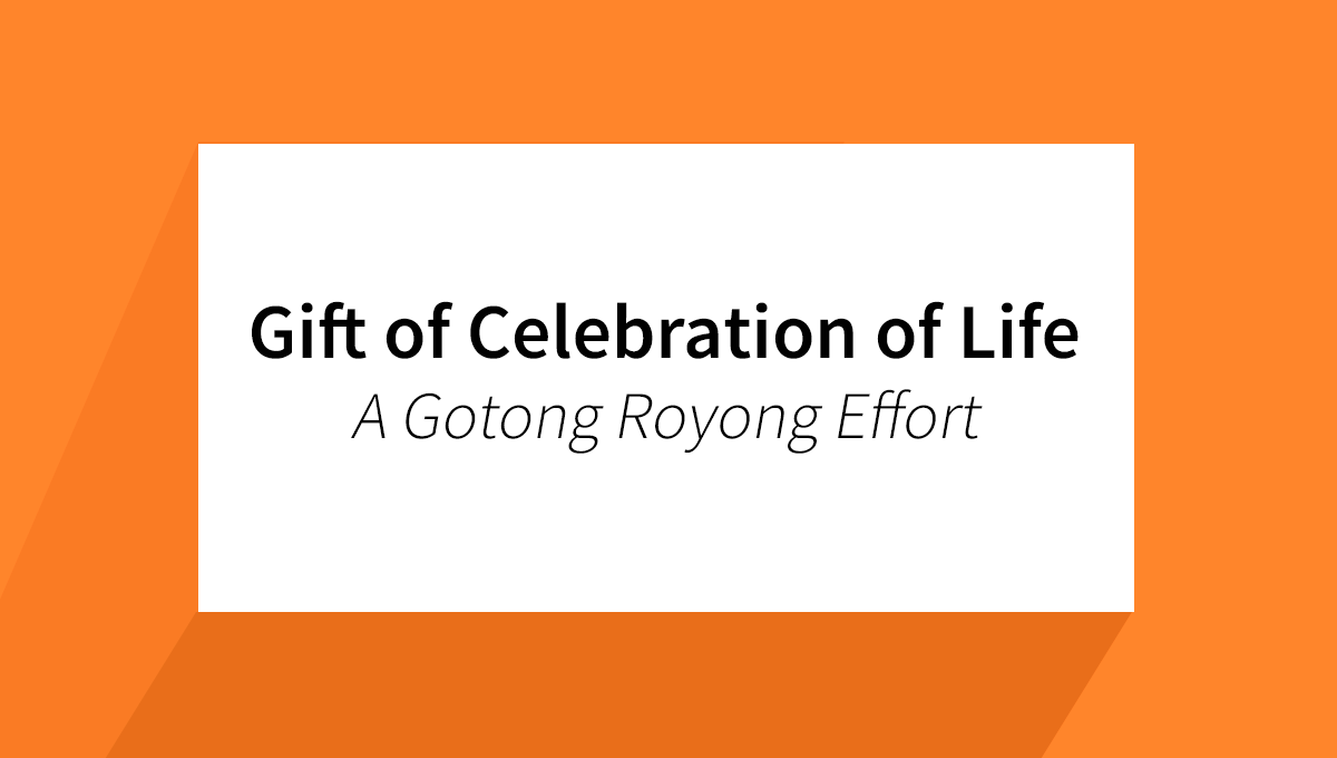 Gift of Celebration of Life – A Gotong Royong Effort
