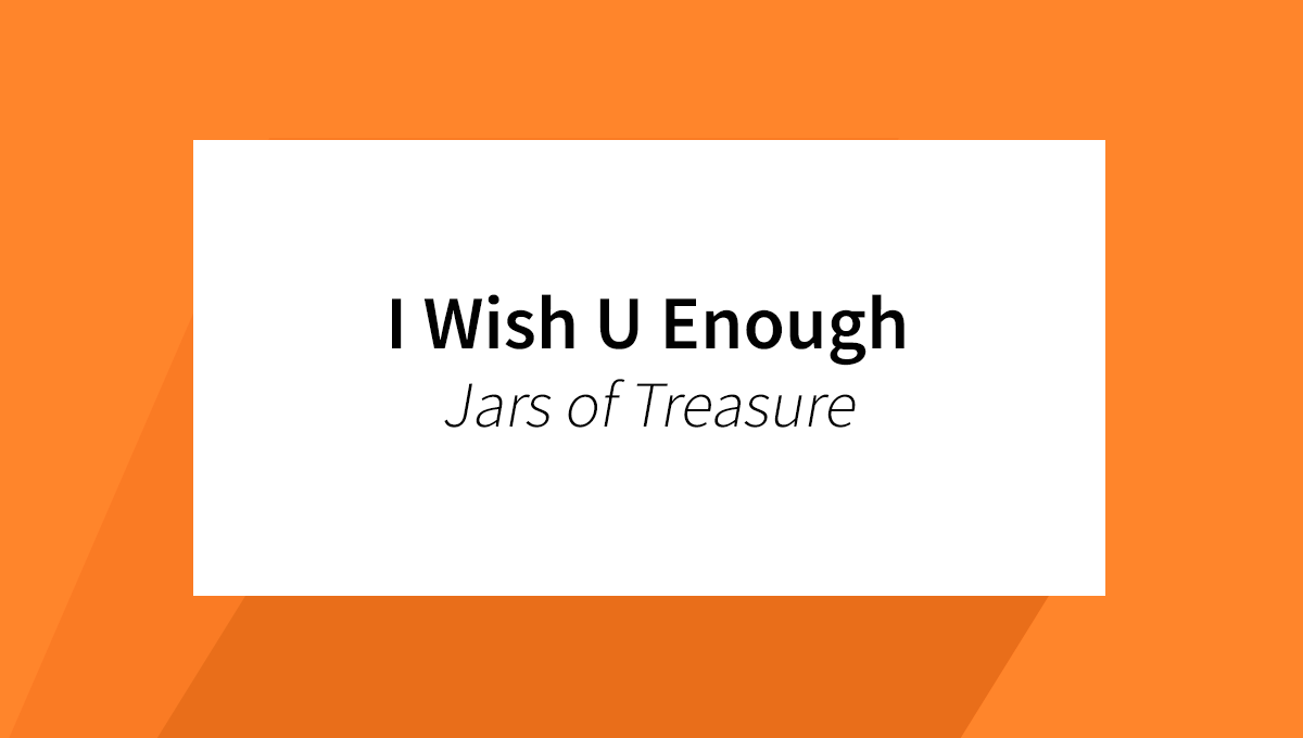 I Wish U Enough - Jars of Treasure