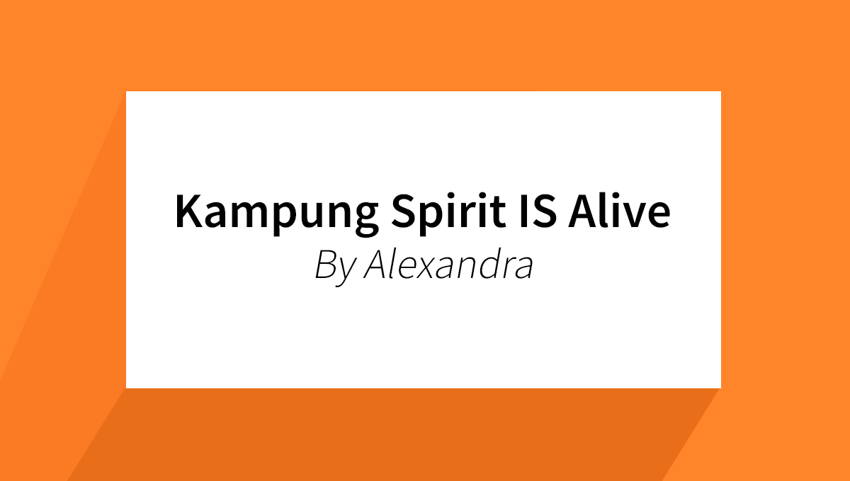 Kampung Spirit IS Alive