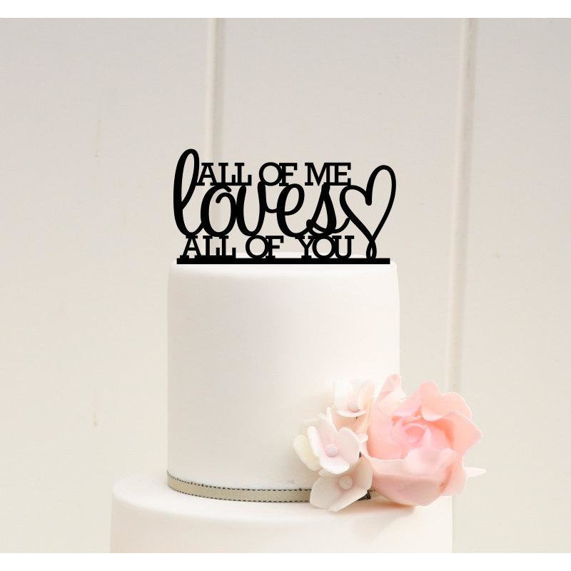 Custom Wedding Cake Topper All of Me Loves All of You Cake Topper