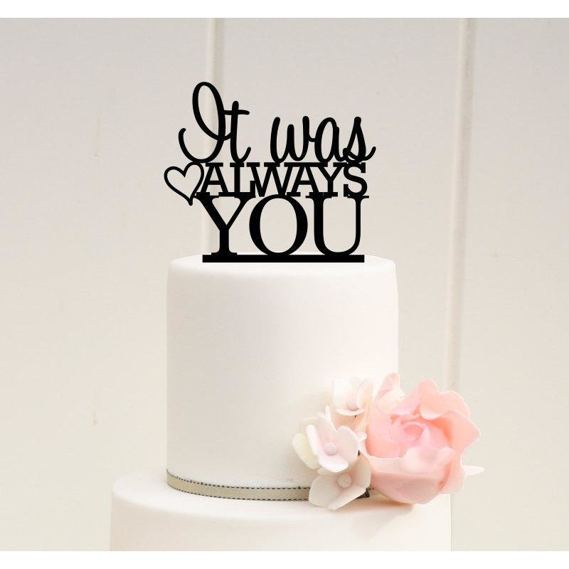 Wedding Cake Topper - It Was Always You Cake Topper - Wedding Decor