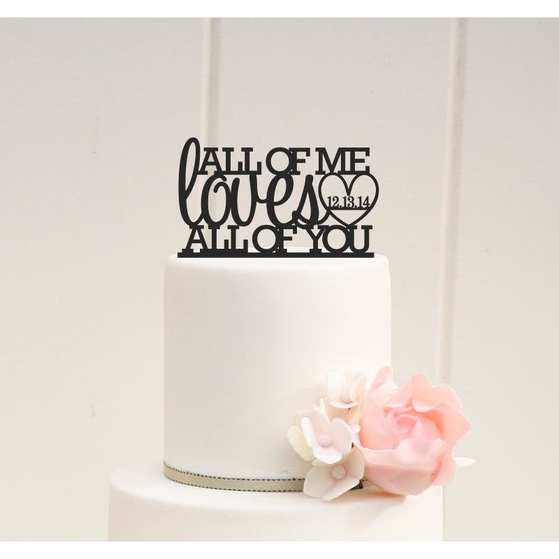 All of Me Loves All of You Wedding Cake Topper with Your Wedding Date - Custom Cake Topper