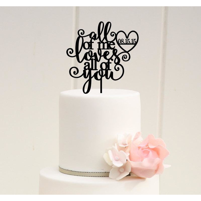 Wedding Cake Topper - All of Me Loves All of You Wedding Cake Topper with YOUR Wedding Date