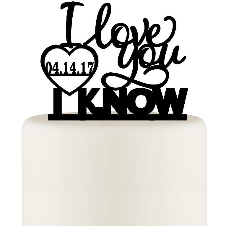 I Love You I Know Wedding Cake Topper with Date