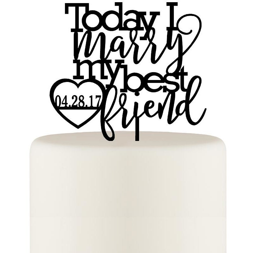 Today I Marry My Best Friend Wedding Cake Topper - Personalized Cake Topper with Date