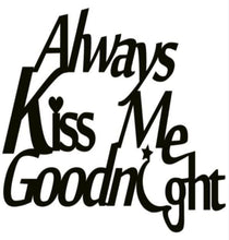 Load image into Gallery viewer, always kiss me goodnight sign