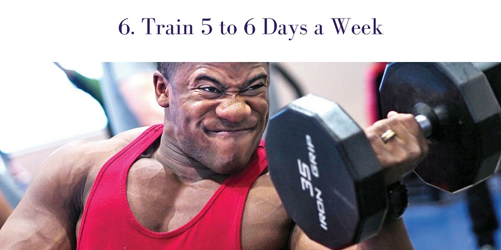 6. Train 5 to 6 Days a Week
