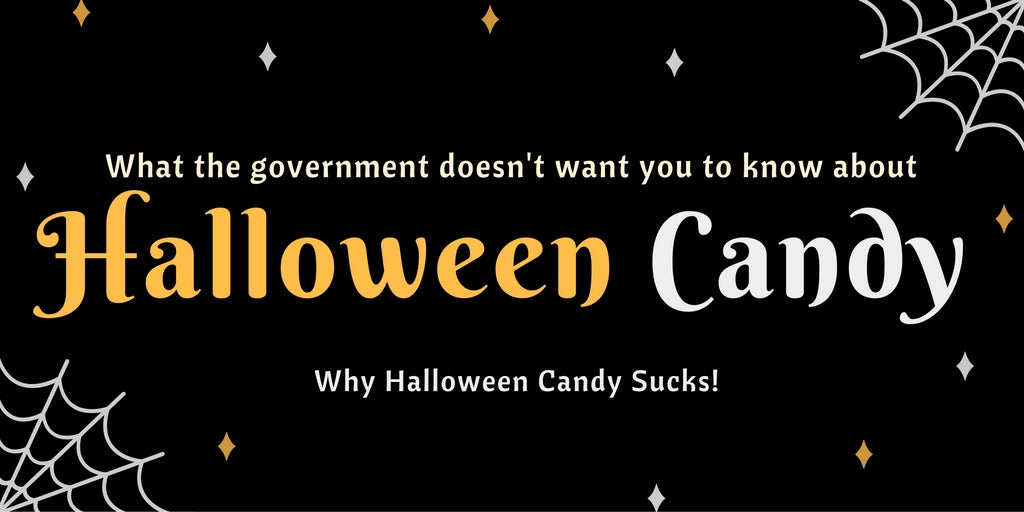 what the government doesn't want you to know about halloween candy