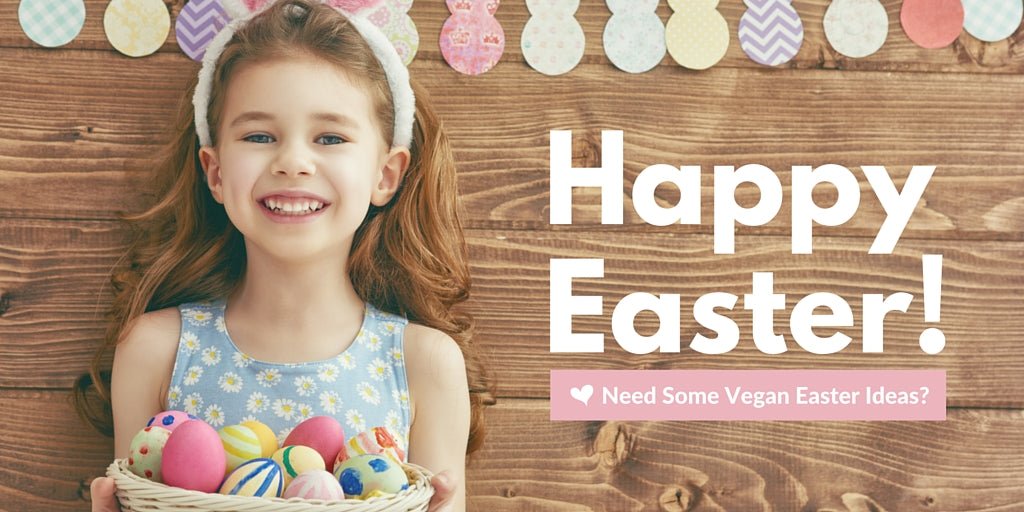 Need Some Vegan Easter Ideas?