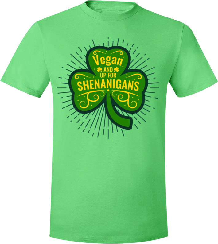 Vegan and Up for Shenanigans T-Shirt