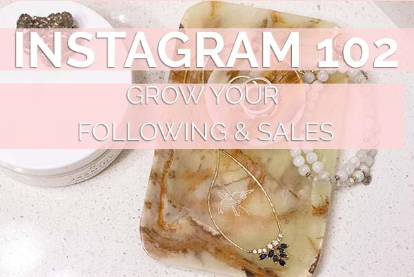 Instagram 102 - Grow Your Following & Triple Sales