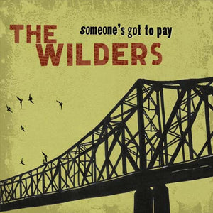 The Wilders - Someone's Got to Pay