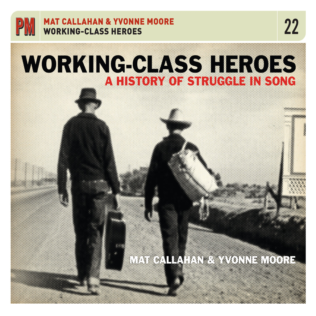 Mat Callahan & Yvonne Moore - Working-Class Heroes: A History of Struggle in Song