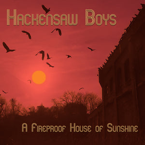 Hackensaw Boys - A Fireproof House of Sunshine