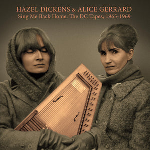 Hazel Dickens & Alice Gerrard - Sing Me Back Home: The DC Tapes, 1965-1969