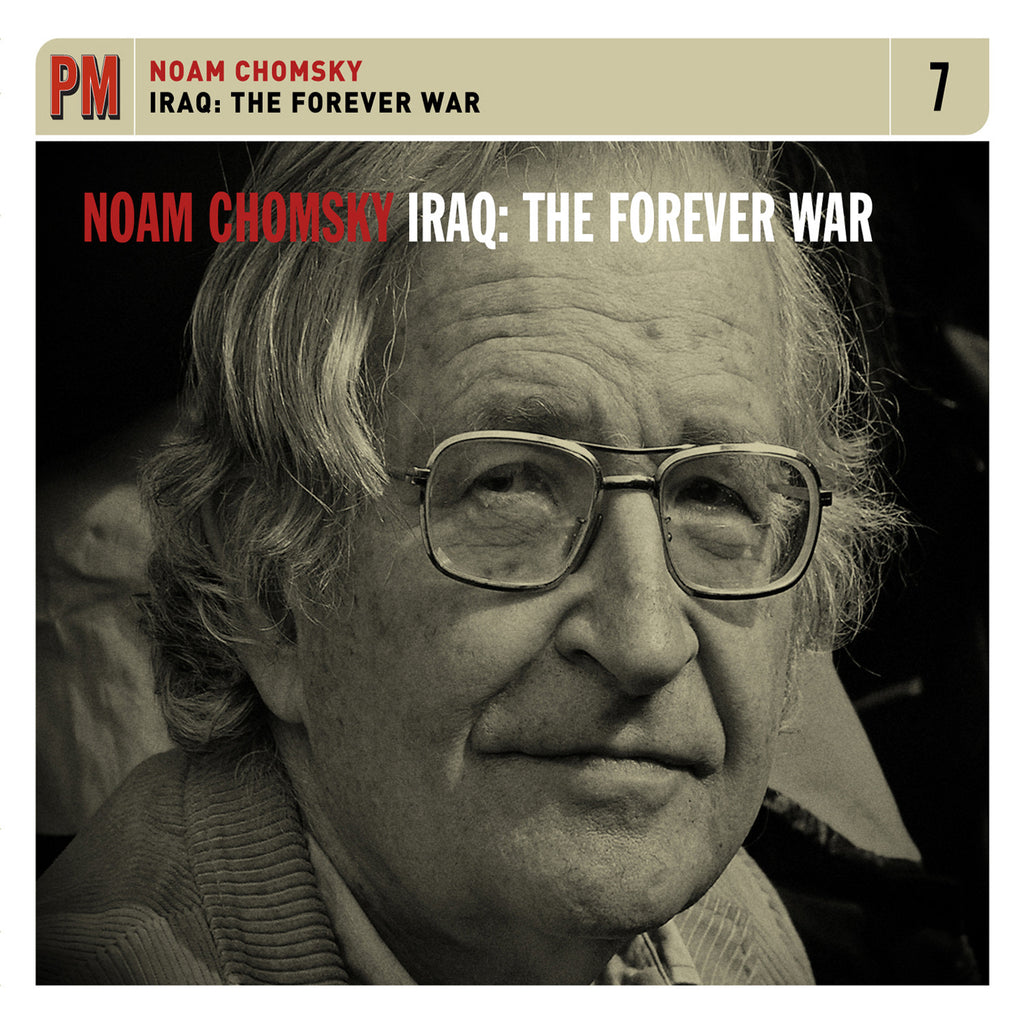 Noam Chomsky - Iraq: The Forever War