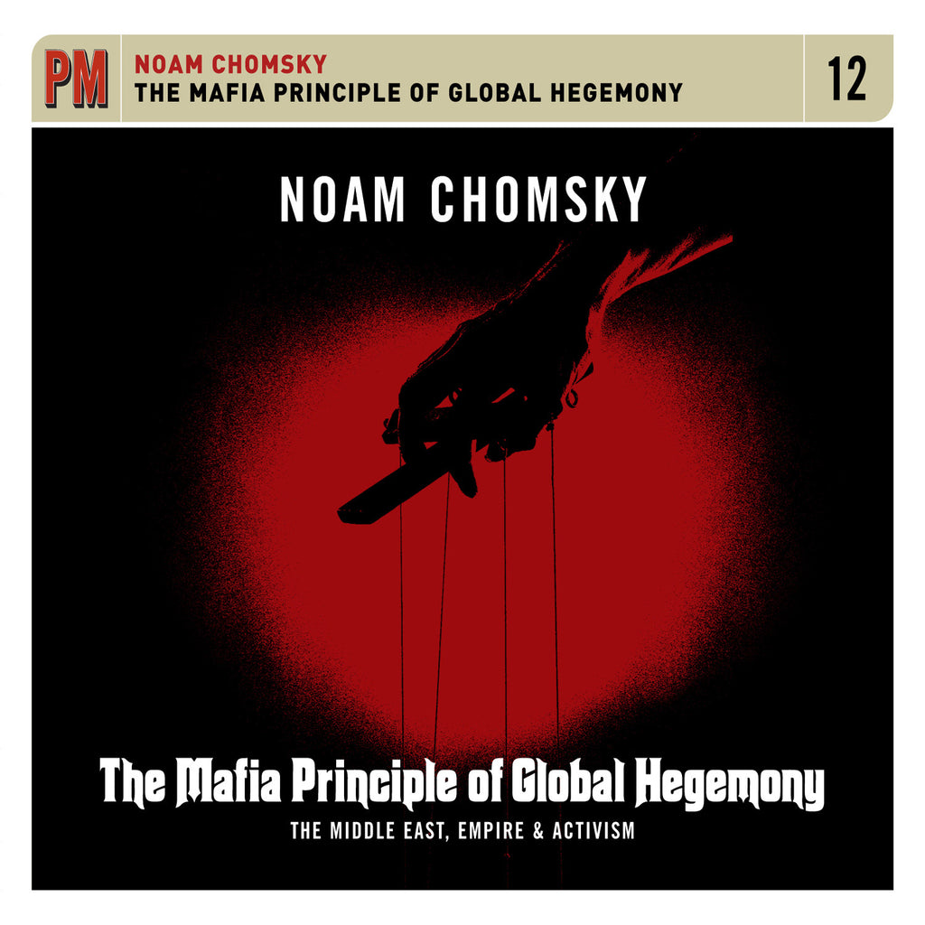 Noam Chomsky - The Mafia Principle of Global Hegemony