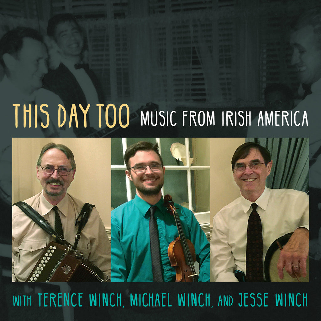 Terence Winch, Michael Winch, and Jesse Winch - This Day Too: Music from Irish America