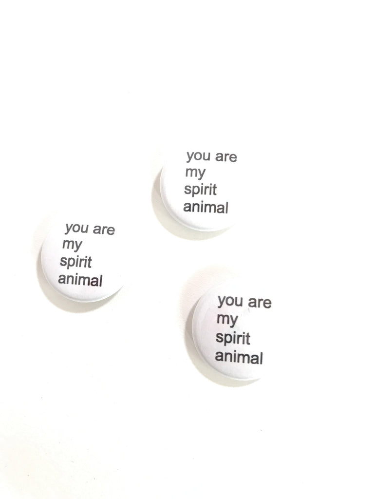 You are my Spirit Animal - button