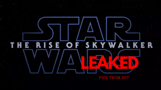 Star Wars Episode 9: Rise Of Skywalker - 16 Photos LEAKED!