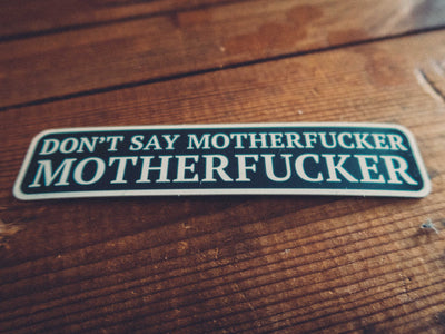 Don't Say Motherfucker, Motherfucker - Sticker - mangobeard