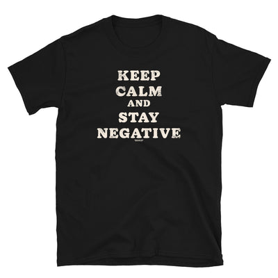 Keep calm and stay negative - Unisex T-Shirt - mangobeard
