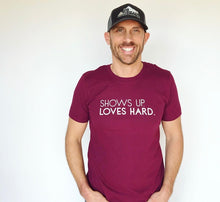 Load image into Gallery viewer, Shows Up. Loves Hard. Unisex Tee