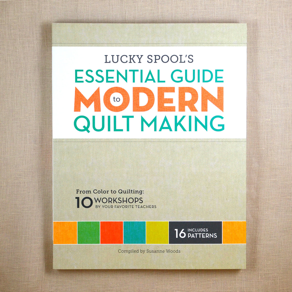 Lucky Spool's Essential Guide to Modern Quiltmaking