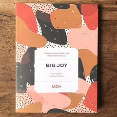 Modern Daily Knitting - Field Guide No. 12 - Big Joy