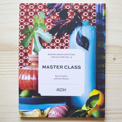 Modern Daily Knitting - Field Guide No. 13: Master Class