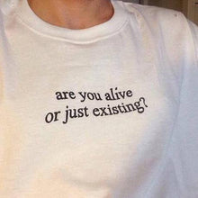 Load image into Gallery viewer, Are You Alive Or Just Existing? T-Shirt - Dreamer Store