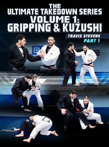 The Ultimate Takedown Series Volume 1: Gripping & Kuzushi by Travis Stevens