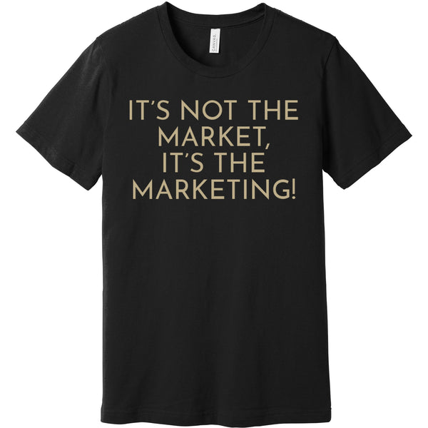 Gold It's Not The Market, It's The Marketing - Short Sleeve Men's T-Shirt