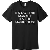 White It's Not The Market, It's The Marketing - Short Sleeve Men's T-Shirt