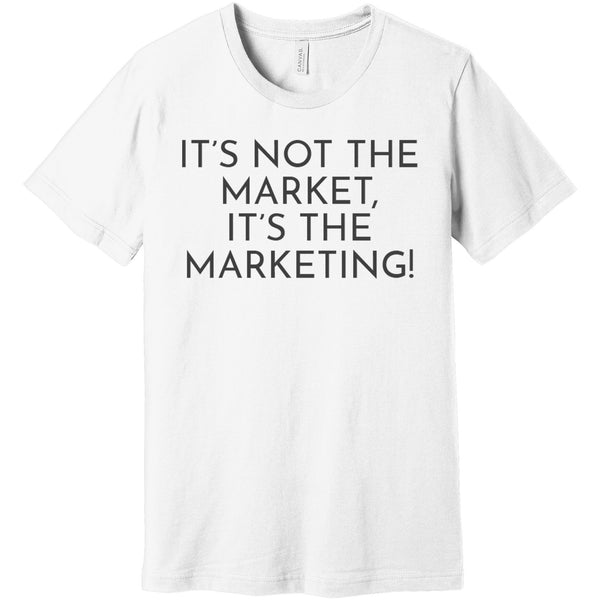 Charcoal It's Not The Market, It's The Marketing - Short Sleeve Men's T-Shirt