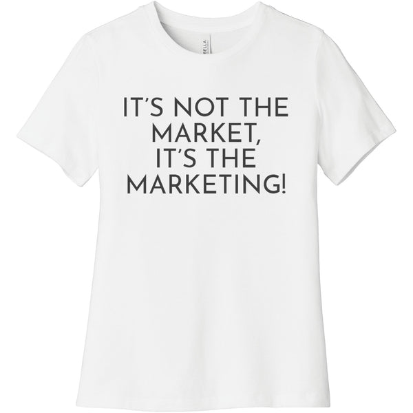 Charcoal It's Not The Market, It's The Marketing - Short Sleeve Women's T-Shirt