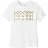 Gold Location Location Location - Short Sleeve Women's T-Shirt