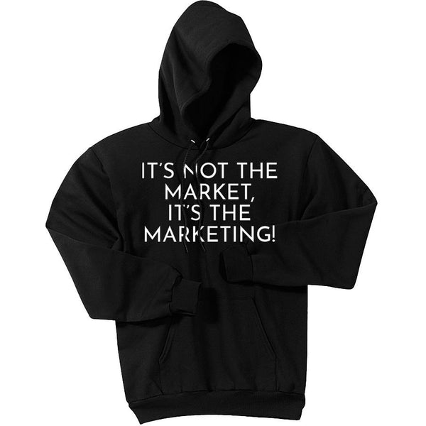 White It's Not The Market, It's The Marketing - Pullover Hooded Sweatshirt