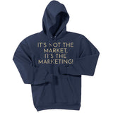 Gold It's Not The Market, It's The Marketing - Pullover Hooded Sweatshirt