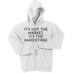 Black It's Not The Market, It's The Marketing - Pullover Hooded Sweatshirt