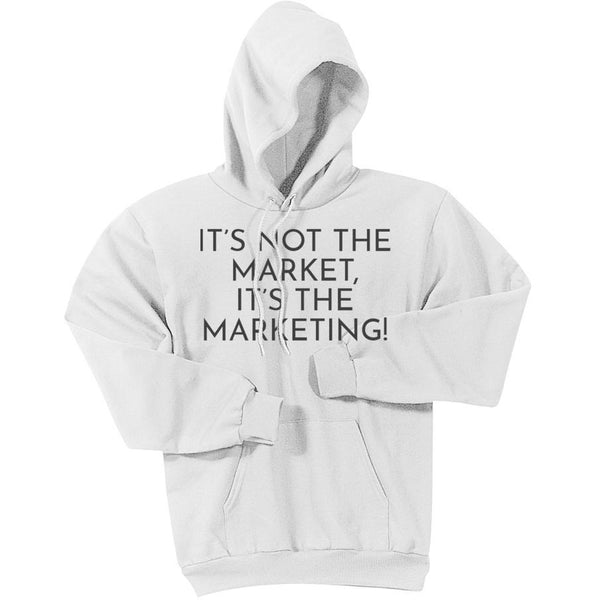 Charcoal It's Not The Market, It's The Marketing - Pullover Hooded Sweatshirt