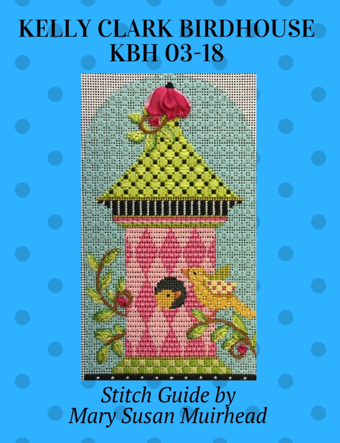 Kelly Clark Birdhouse KBH-03-18 Stitch Guide