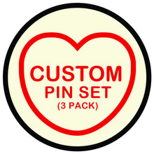 Load image into Gallery viewer, CUSTOM ORDER Candy Heart 3 Piece Badge Pin Set - Made to Order